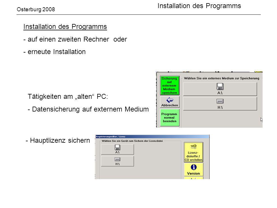 Osterburg 2008 Installation des Programms - auf einen zweiten Rechner oder - erneute Installation Tätigkeiten am alten PC: - Datensicherung auf externem Medium - Hauptlizenz sichern Installation des Programms