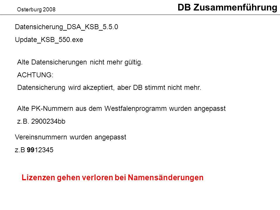 Osterburg 2008 DB Zusammenführung Datensicherung_DSA_KSB_5.5.0 Update_KSB_550.exe Alte Datensicherungen nicht mehr gültig.