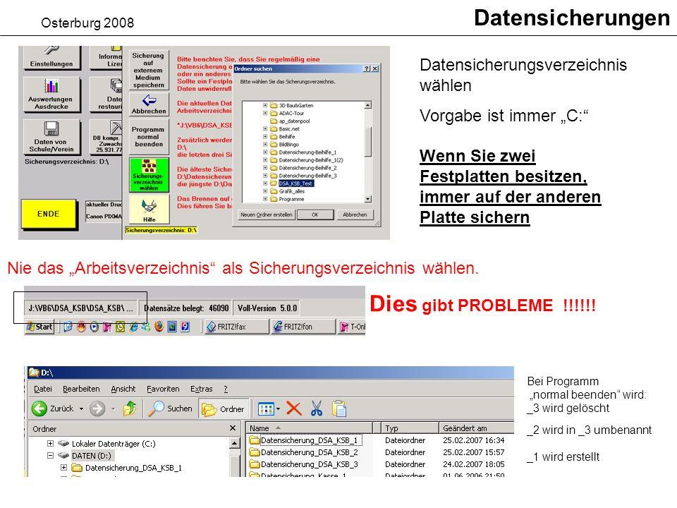 Osterburg 2008 Datensicherungen Datensicherungsverzeichnis wählen Vorgabe ist immer C: Nie das Arbeitsverzeichnis als Sicherungsverzeichnis wählen.
