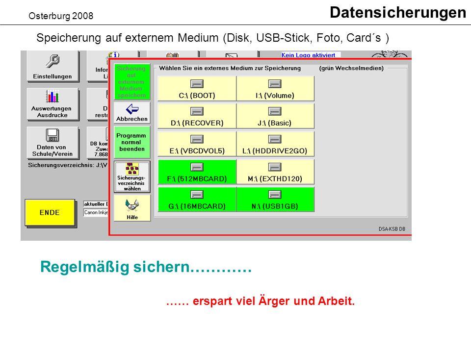 Osterburg 2008 Datensicherungen Speicherung auf externem Medium (Disk, USB-Stick, Foto, Card´s ) Regelmäßig sichern………… …… erspart viel Ärger und Arbeit.