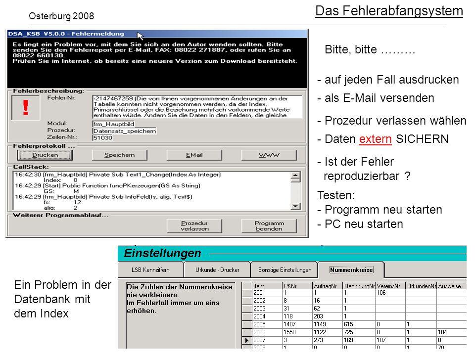 Osterburg 2008 Das Fehlerabfangsystem Ein Problem in der Datenbank mit dem Index Bitte, bitte ……… - auf jeden Fall ausdrucken - als E-Mail versenden - Prozedur verlassen wählen - Daten extern SICHERN - Ist der Fehler reproduzierbar .