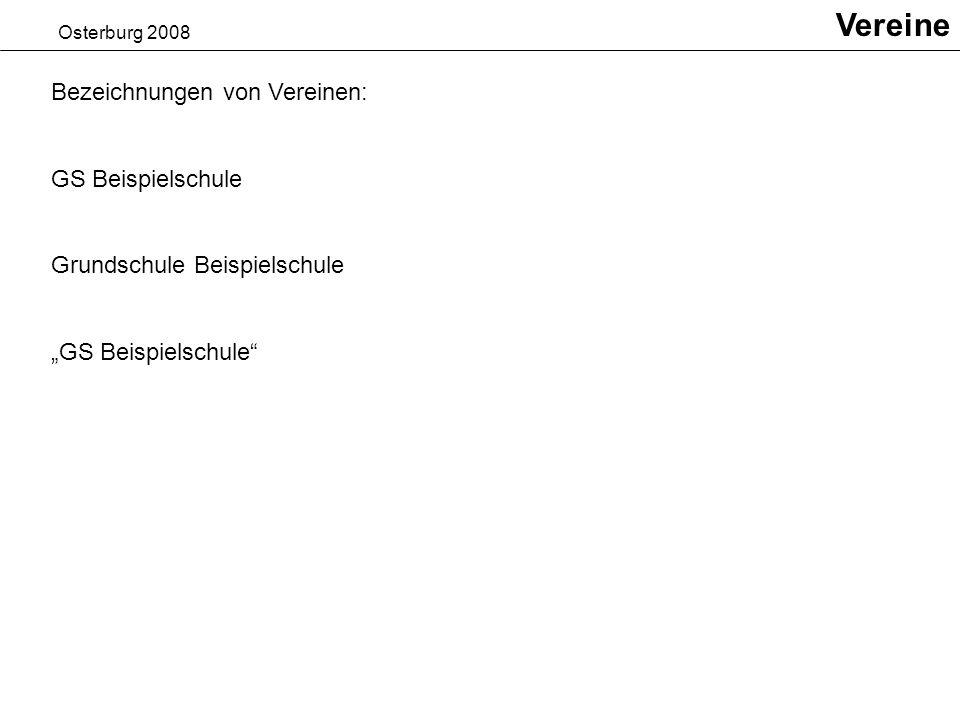 Osterburg 2008 Vereine Bezeichnungen von Vereinen: GS Beispielschule Grundschule Beispielschule GS Beispielschule