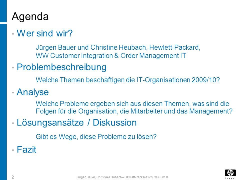 Jürgen Bauer, Christine Heubach – Hewlett-Packard WW CI & OM IT 2 Agenda Wer sind wir? Jürgen Bauer und Christine Heubach, Hewlett-Packard, WW Custome