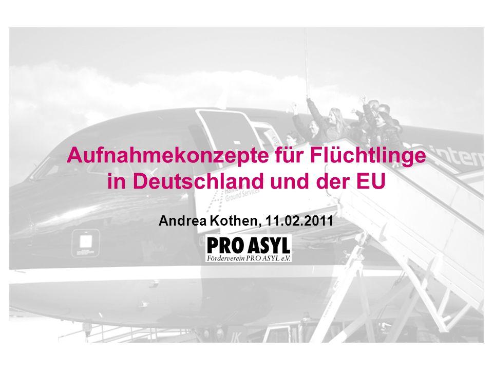 Aufnahmekonzepte für Flüchtlinge in Deutschland und der EU Andrea Kothen, 11.02.2011