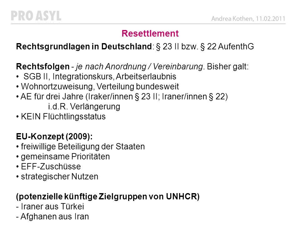 Resettlement Rechtsgrundlagen in Deutschland: § 23 II bzw. § 22 AufenthG Rechtsfolgen - je nach Anordnung / Vereinbarung. Bisher galt: SGB II, Integra