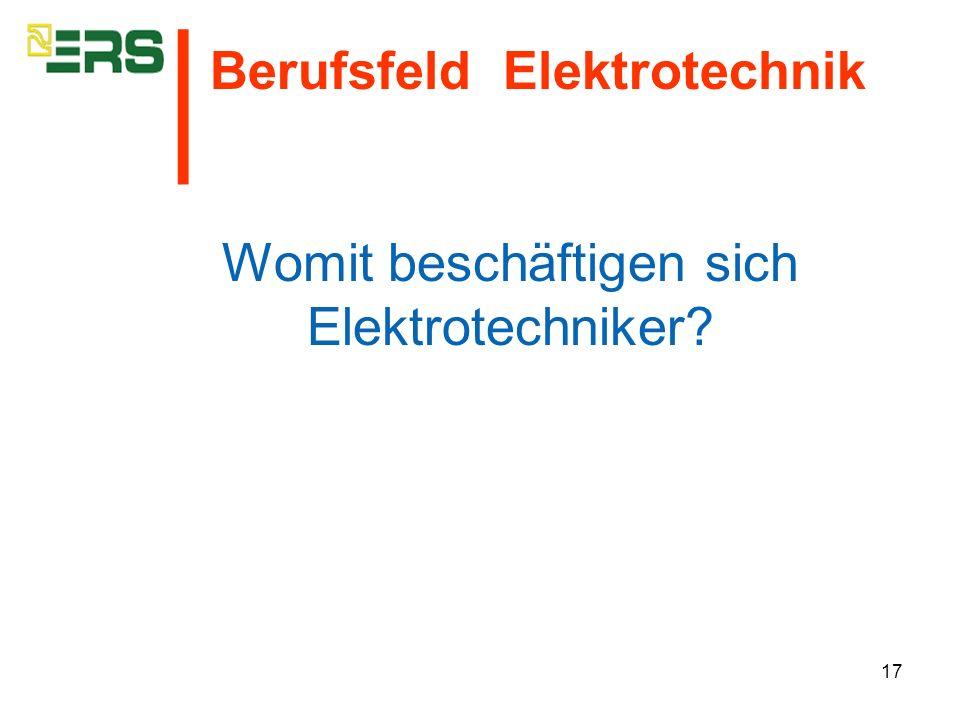 17 Womit beschäftigen sich Elektrotechniker? Berufsfeld Elektrotechnik