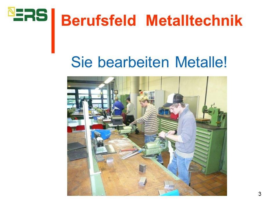 3 Sie bearbeiten Metalle! Berufsfeld Metalltechnik