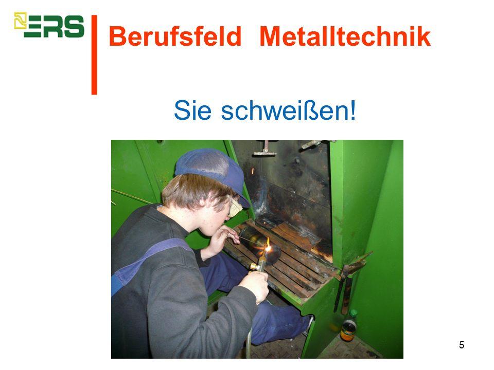 5 Sie schweißen! Berufsfeld Metalltechnik