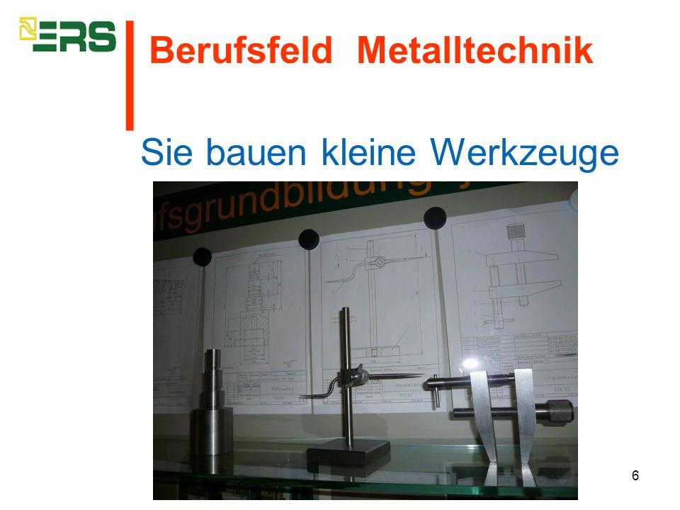 6 Sie bauen kleine Werkzeuge Berufsfeld Metalltechnik