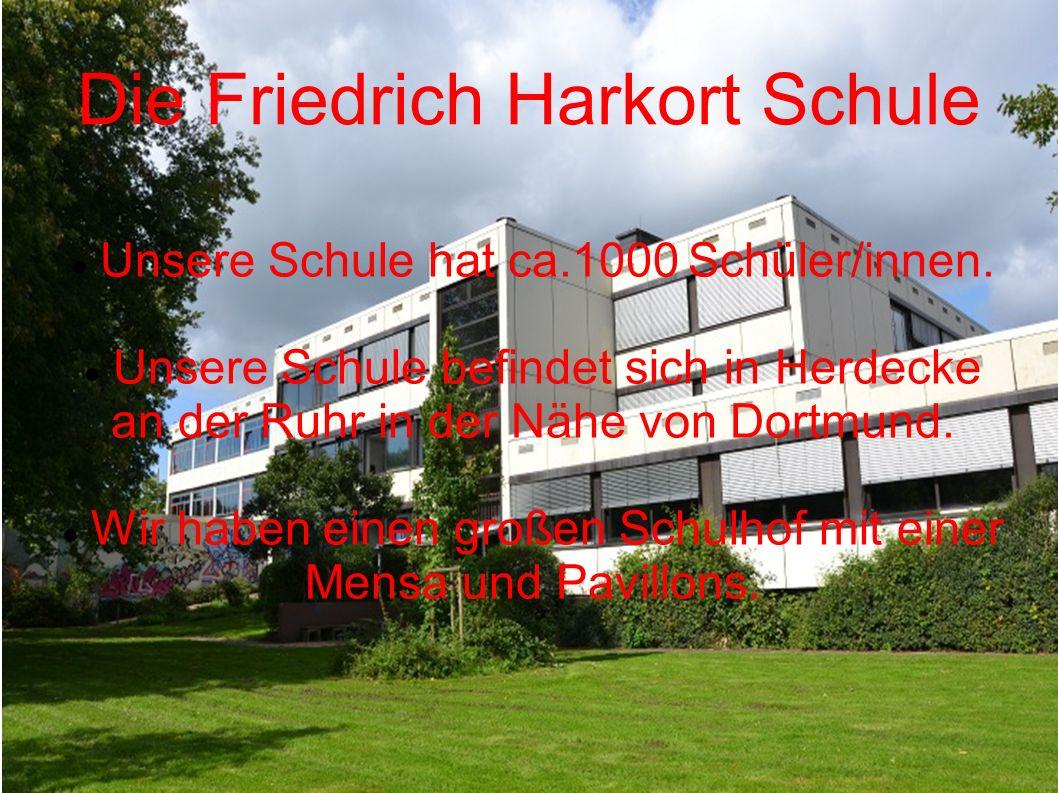 Die Friedrich Harkort Schule Unsere Schule hat ca.1000 Schüler/innen. Unsere Schule befindet sich in Herdecke an der Ruhr in der Nähe von Dortmund. Wi