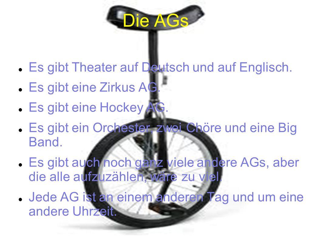 Die AGs Es gibt Theater auf Deutsch und auf Englisch. Es gibt eine Zirkus AG. Es gibt eine Hockey AG. Es gibt ein Orchester, zwei Chöre und eine Big B