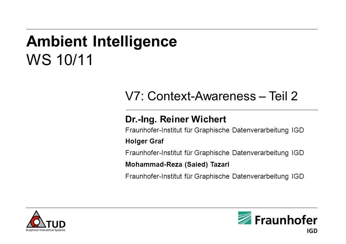 Ambient Intelligence WS 10/11 V7: Context-Awareness – Teil 2 Dr.-Ing.
