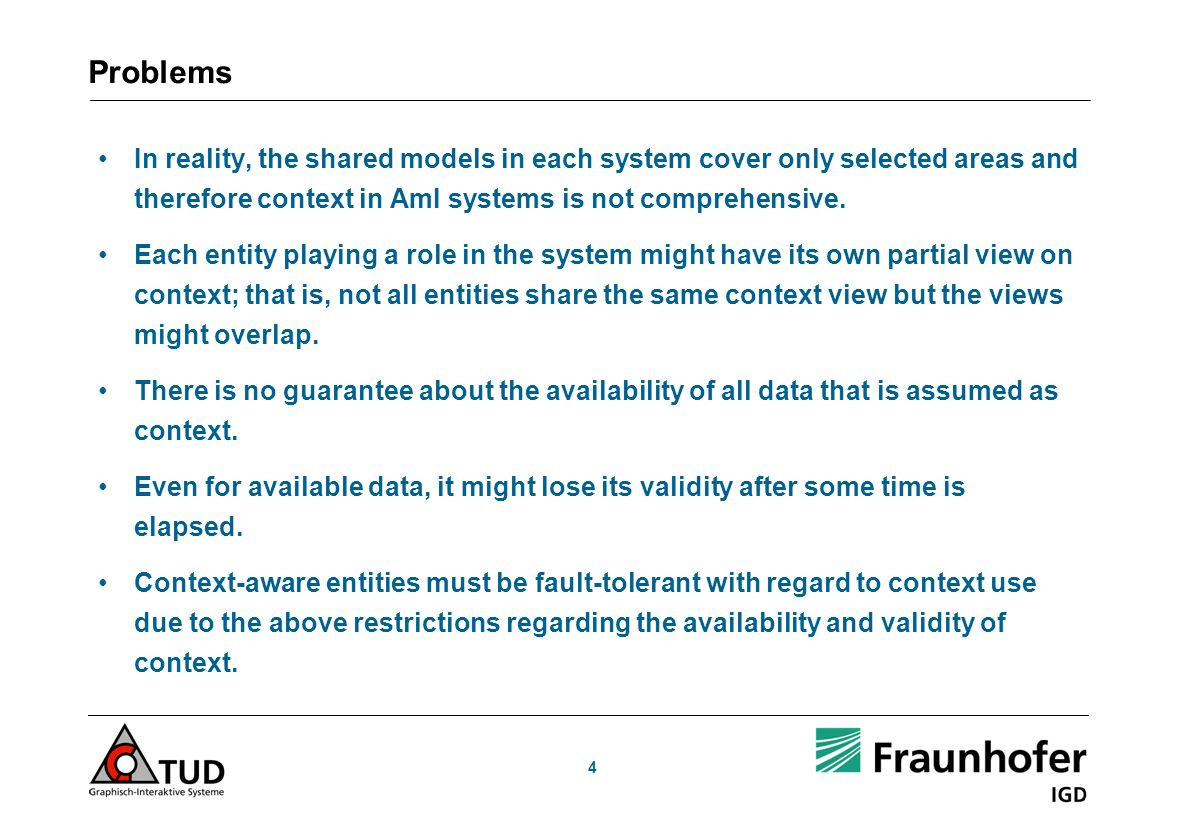 Problems In reality, the shared models in each system cover only selected areas and therefore context in AmI systems is not comprehensive.