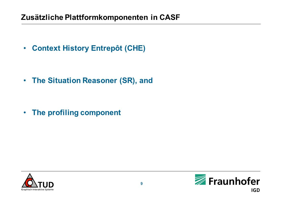 Zusätzliche Plattformkomponenten in CASF Context History Entrepôt (CHE) The Situation Reasoner (SR), and The profiling component 9