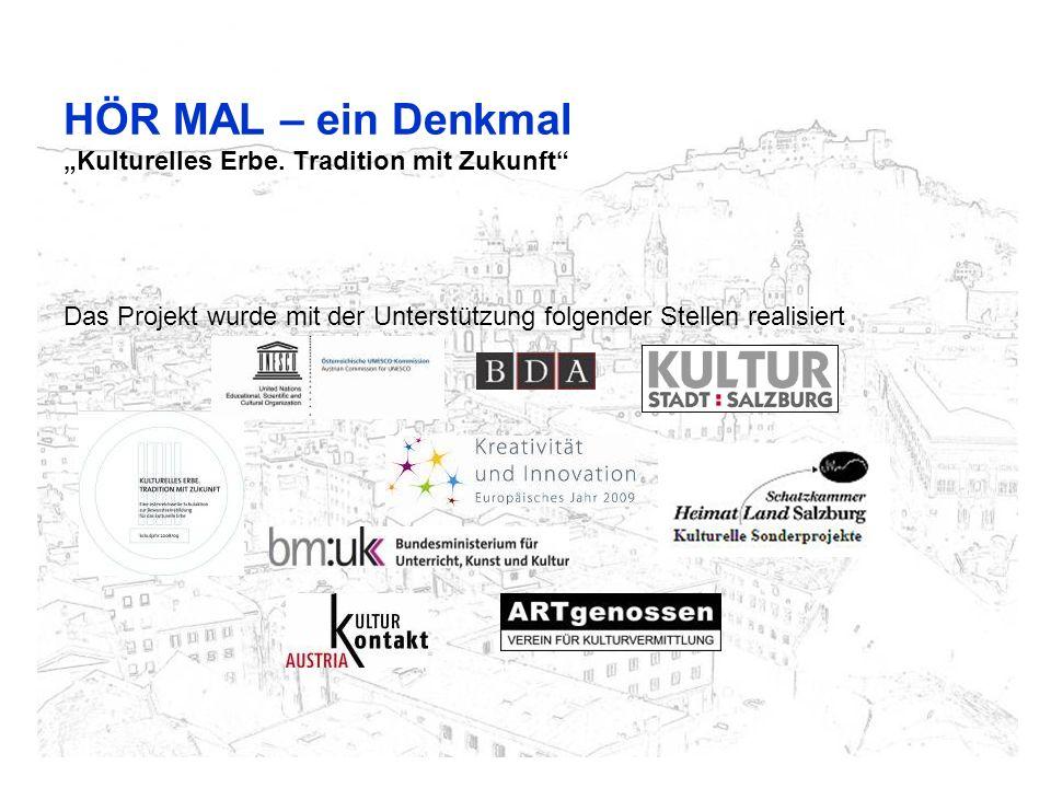 HÖR MAL – ein Denkmal Kulturelles Erbe. Tradition mit Zukunft Das Projekt wurde mit der Unterstützung folgender Stellen realisiert