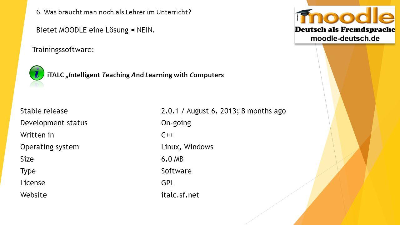 6. Was braucht man noch als Lehrer im Unterricht? Bietet MOODLE eine Lösung = NEIN. Trainingssoftware: iTALC Intelligent Teaching And Learning with Co