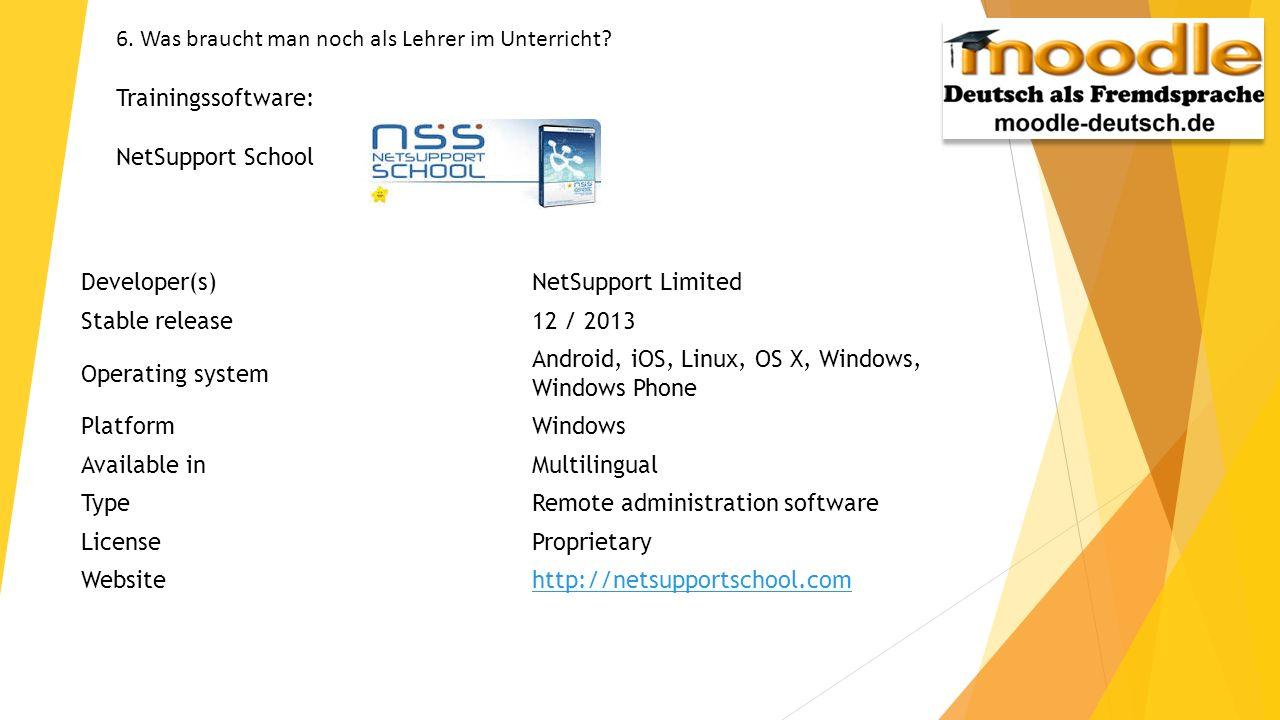 6. Was braucht man noch als Lehrer im Unterricht? Trainingssoftware: NetSupport School Developer(s)NetSupport Limited Stable release12 / 2013 Operatin