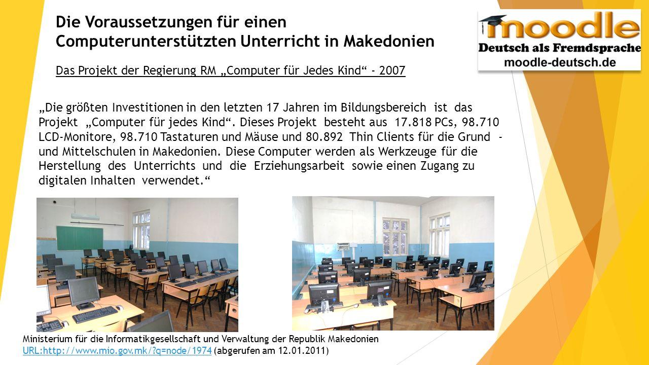 Die Voraussetzungen für einen Computerunterstützten Unterricht in Makedonien Das Projekt der Regierung RM Computer für Jedes Kind - 2007 Ministerium f