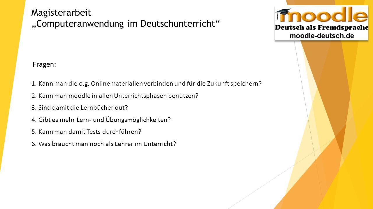Magisterarbeit Computeranwendung im Deutschunterricht Fragen: 1. Kann man die o.g. Onlinematerialien verbinden und für die Zukunft speichern? 2. Kann