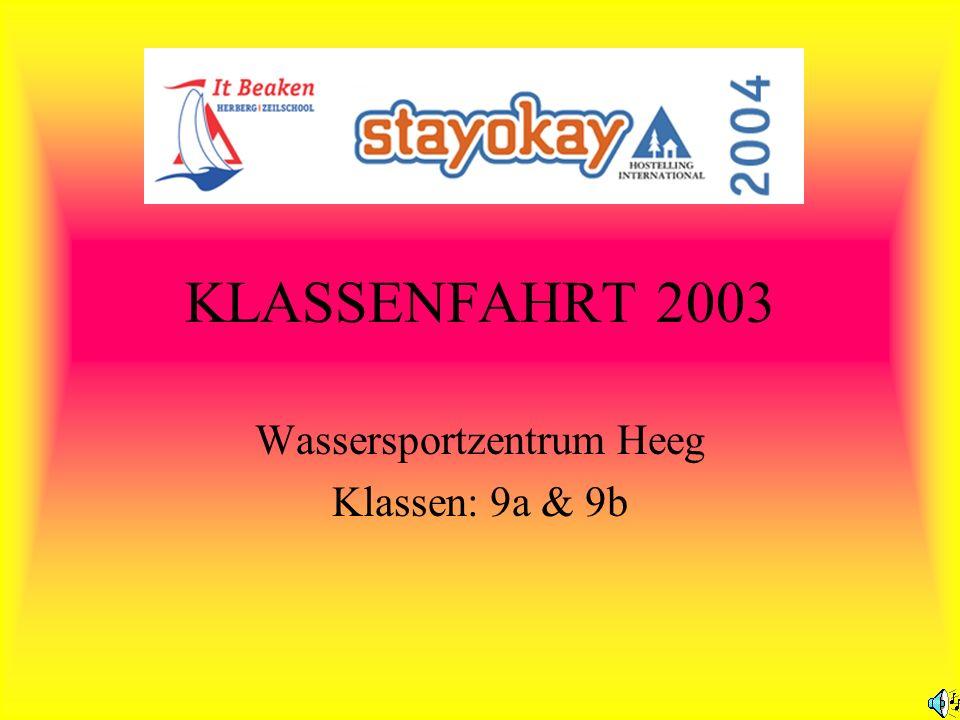 KLASSENFAHRT 2003 Wassersportzentrum Heeg Klassen: 9a & 9b