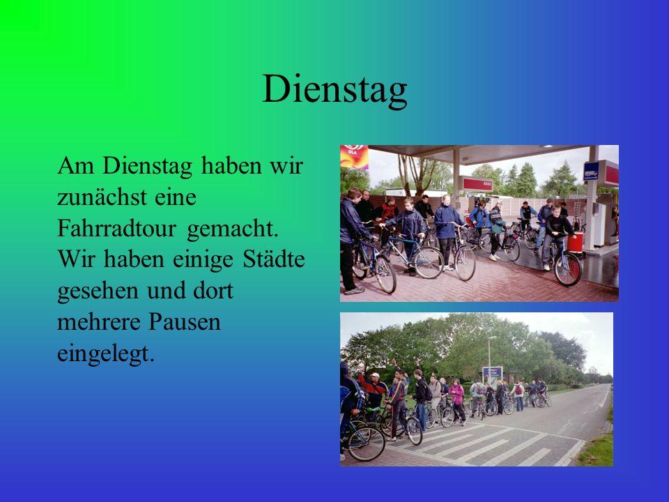 Dienstag Am Dienstag haben wir zunächst eine Fahrradtour gemacht. Wir haben einige Städte gesehen und dort mehrere Pausen eingelegt.