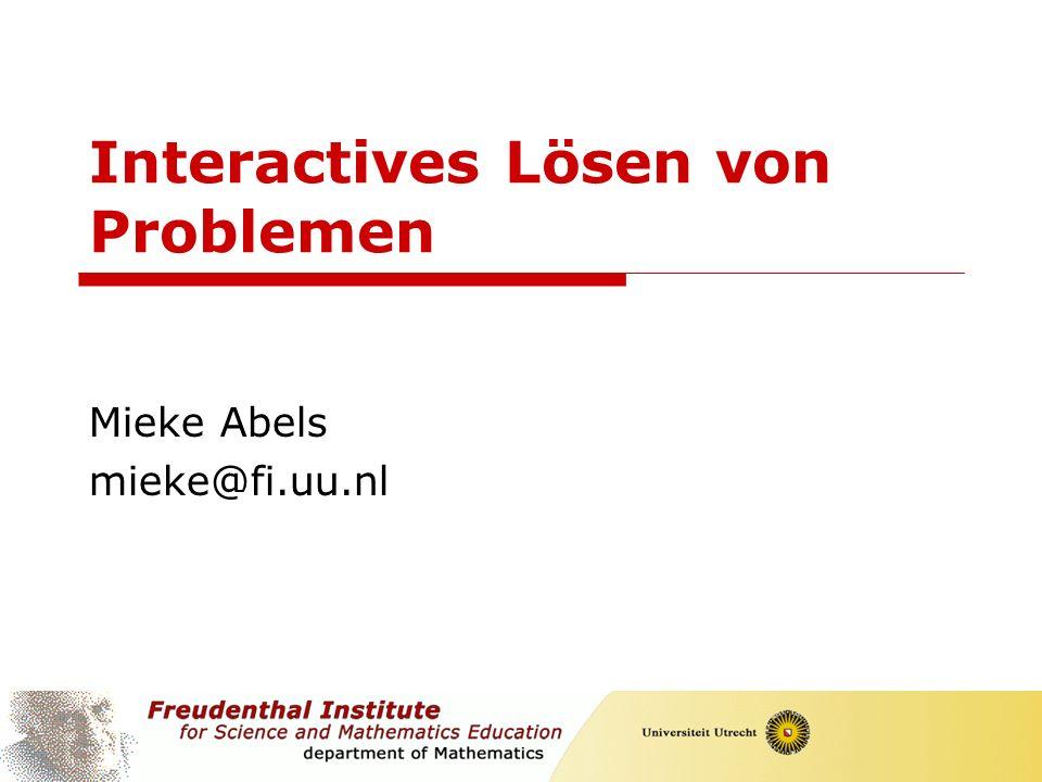 1 Interactives Lösen von Problemen Mieke Abels mieke@fi.uu.nl