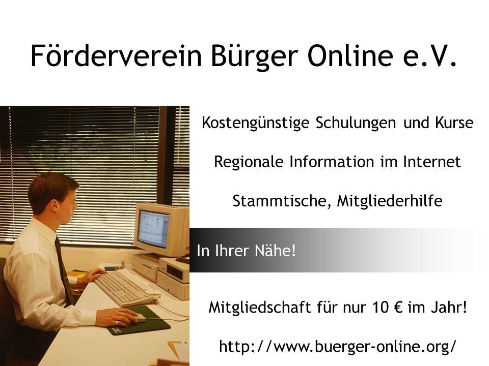 Förderverein Bürger Online e.V. Kostengünstige Schulungen und Kurse Regionale Information im Internet Stammtische, Mitgliederhilfe Mitgliedschaft für