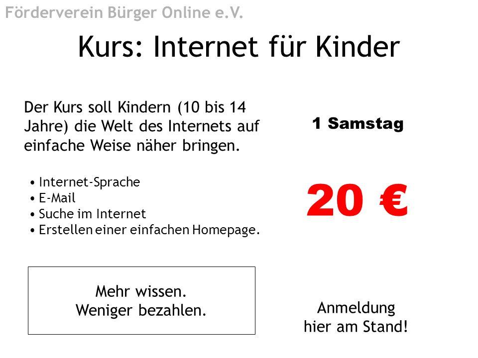 Kurs: Internet für Kinder Der Kurs soll Kindern (10 bis 14 Jahre) die Welt des Internets auf einfache Weise näher bringen. 1 Samstag 20 Anmeldung hier