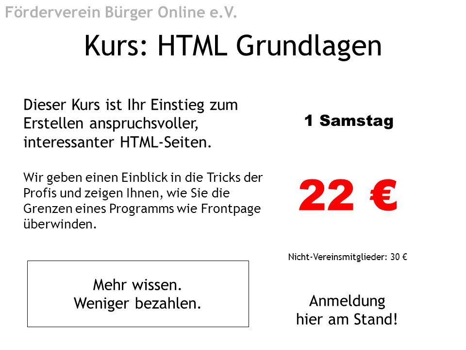 Kurs: HTML Grundlagen Dieser Kurs ist Ihr Einstieg zum Erstellen anspruchsvoller, interessanter HTML-Seiten. Wir geben einen Einblick in die Tricks de