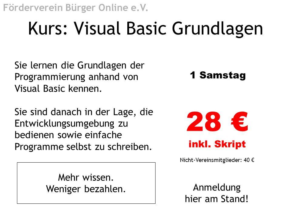 Kurs: Visual Basic Grundlagen Sie lernen die Grundlagen der Programmierung anhand von Visual Basic kennen. Sie sind danach in der Lage, die Entwicklun