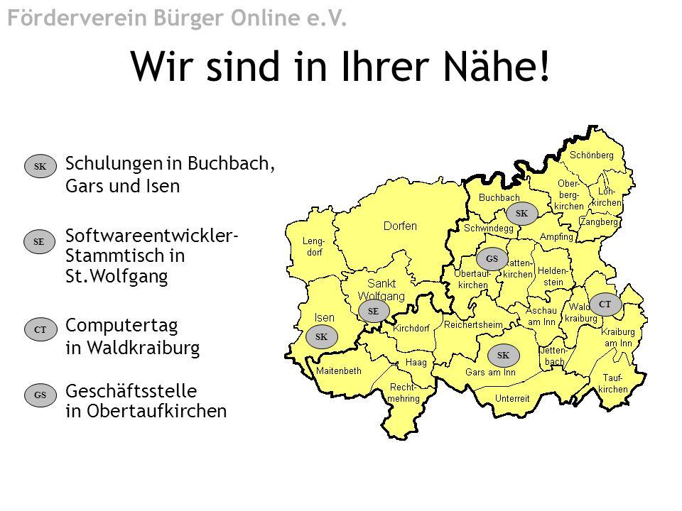 Wir sind in Ihrer Nähe! SK Schulungen in Buchbach, Gars und Isen SE Softwareentwickler- Stammtisch in St.Wolfgang CT Computertag in Waldkraiburg GS Ge