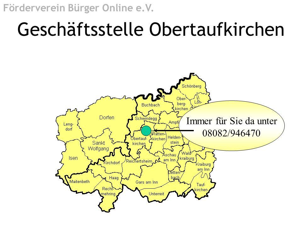 Immer für Sie da unter 08082/946470 Geschäftsstelle Obertaufkirchen Förderverein Bürger Online e.V.