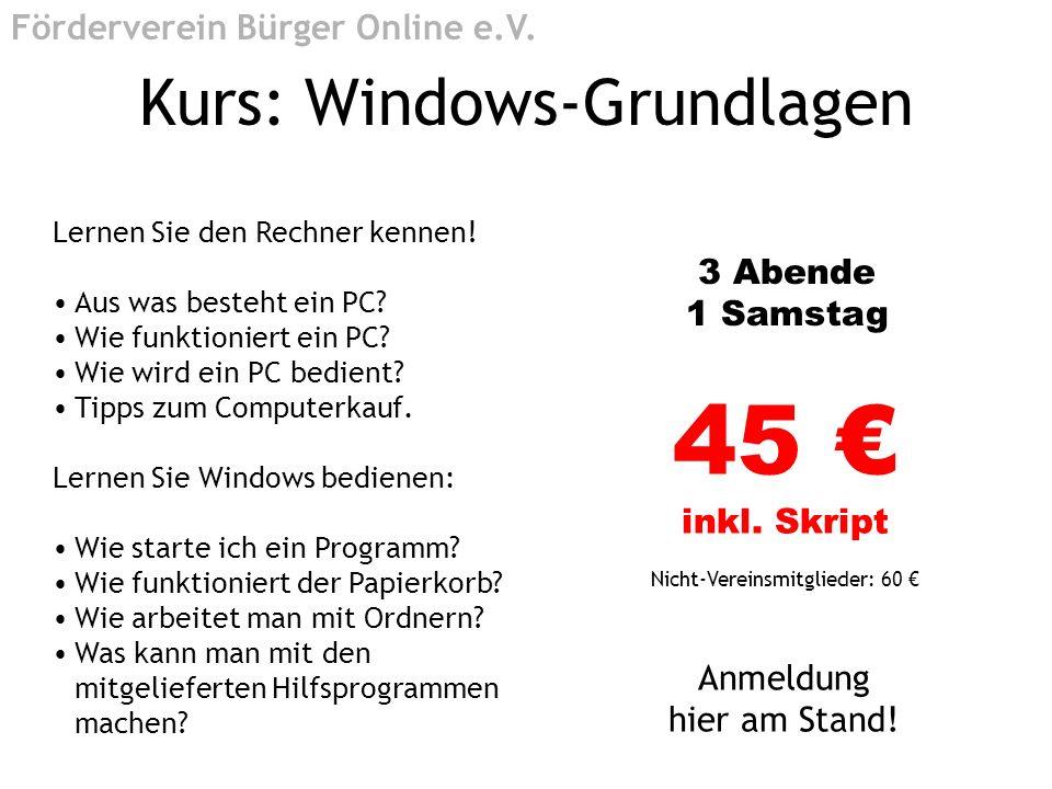 Kurs: Windows-Grundlagen Lernen Sie den Rechner kennen! Aus was besteht ein PC? Wie funktioniert ein PC? Wie wird ein PC bedient? Tipps zum Computerka