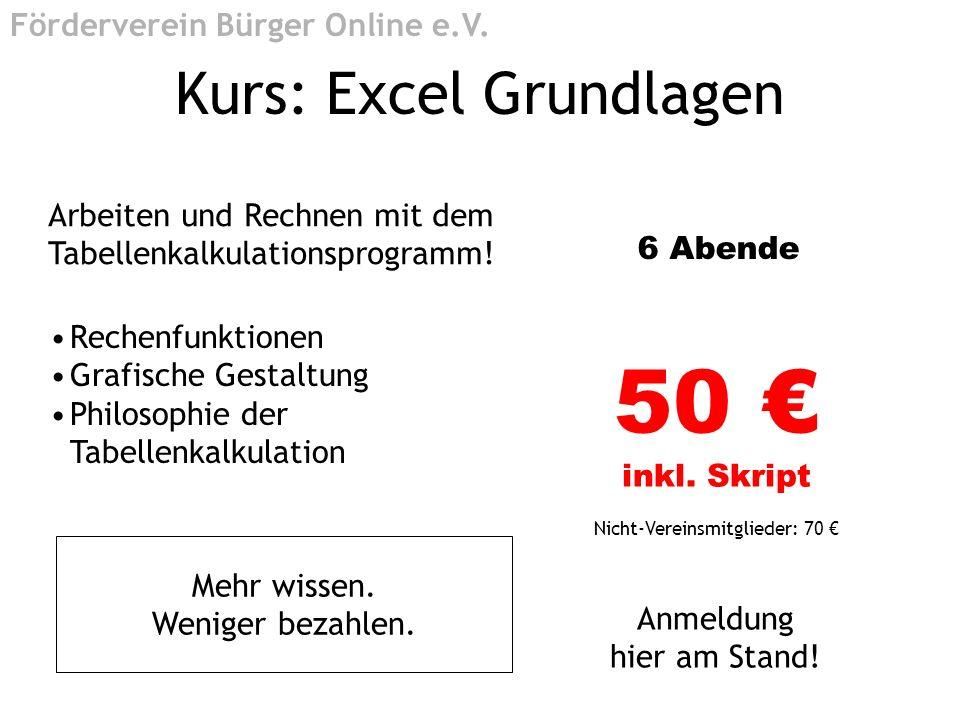 Kurs: Excel Grundlagen Arbeiten und Rechnen mit dem Tabellenkalkulationsprogramm! 6 Abende 50 inkl. Skript Nicht-Vereinsmitglieder: 70 Anmeldung hier