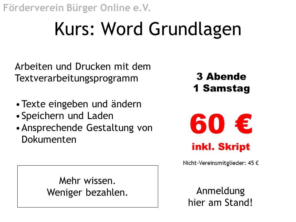 Kurs: Word Grundlagen Arbeiten und Drucken mit dem Textverarbeitungsprogramm 3 Abende 1 Samstag 60 inkl. Skript Nicht-Vereinsmitglieder: 45 Anmeldung