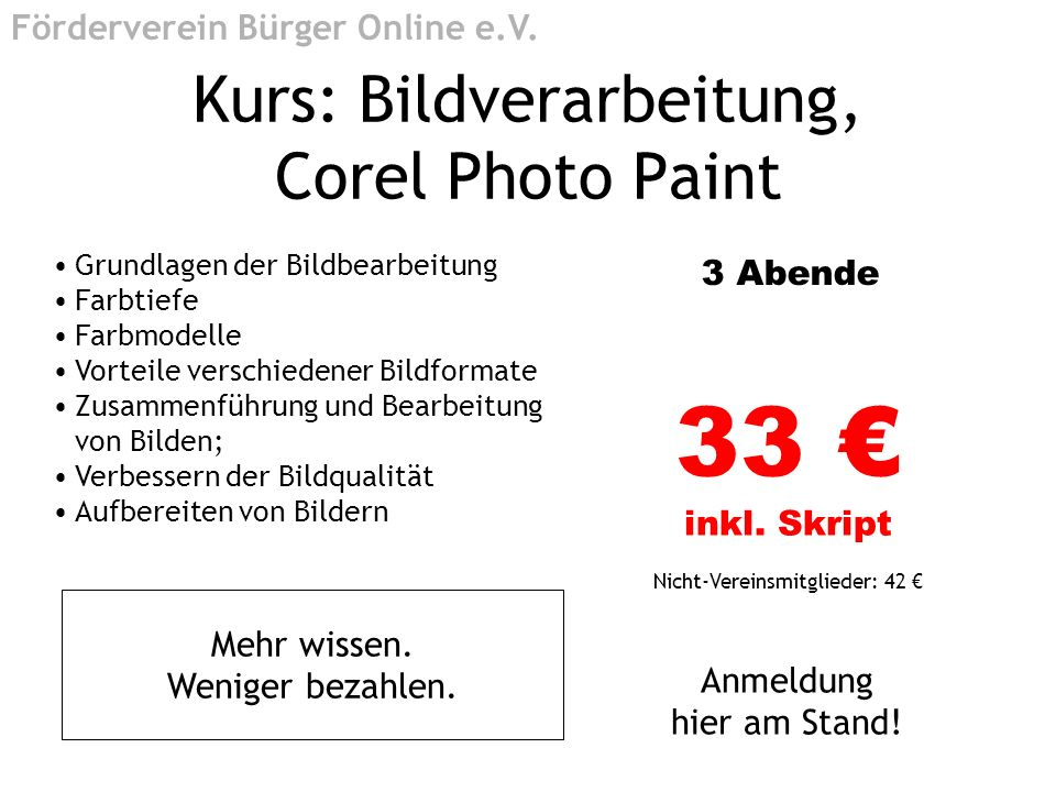 Kurs: Bildverarbeitung, Corel Photo Paint Grundlagen der Bildbearbeitung Farbtiefe Farbmodelle Vorteile verschiedener Bildformate Zusammenführung und