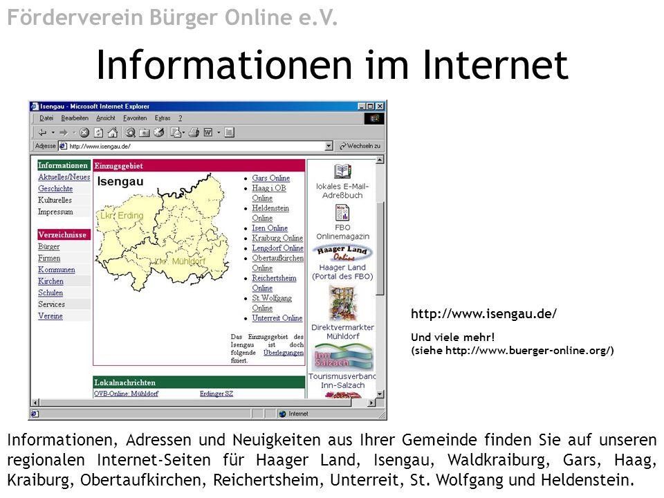 http://www.isengau.de/ Und viele mehr! (siehe http://www.buerger-online.org/) Informationen im Internet Förderverein Bürger Online e.V. Informationen,