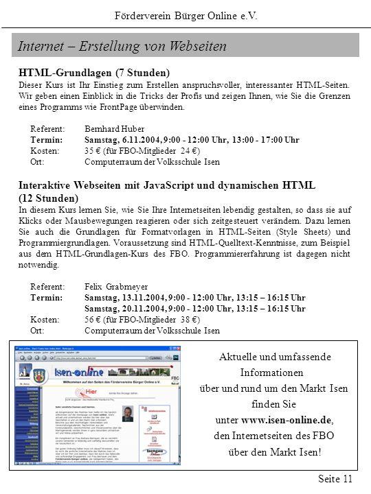 Förderverein Bürger Online e.V. Seite 11 Internet – Erstellung von Webseiten HTML-Grundlagen (7 Stunden) Dieser Kurs ist Ihr Einstieg zum Erstellen an