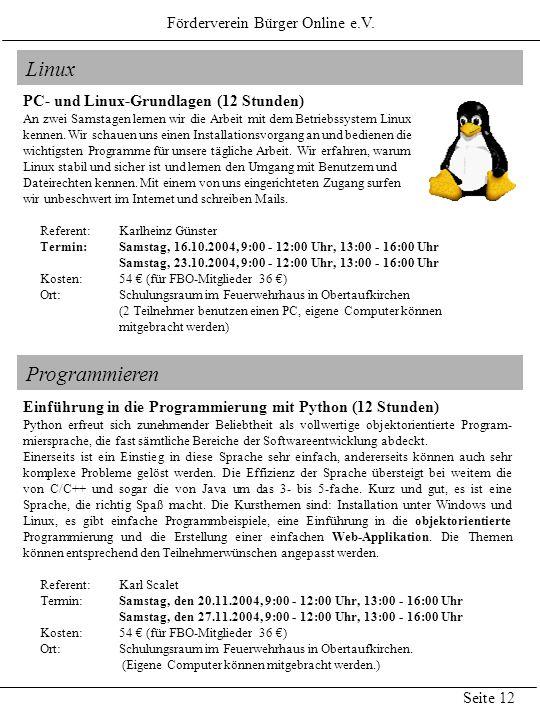Linux PC- und Linux-Grundlagen (12 Stunden) An zwei Samstagen lernen wir die Arbeit mit dem Betriebssystem Linux kennen. Wir schauen uns einen Install