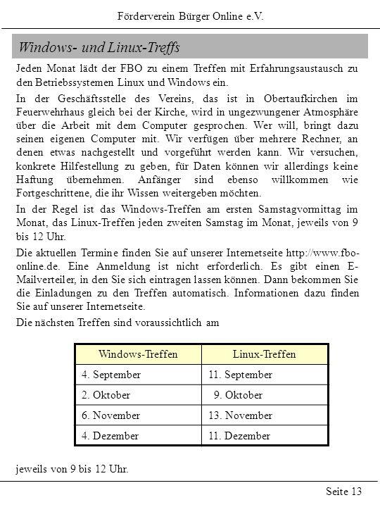 Förderverein Bürger Online e.V. Seite 13 Windows- und Linux-Treffs Jeden Monat lädt der FBO zu einem Treffen mit Erfahrungsaustausch zu den Betriebssy