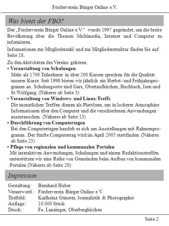 Was bietet der FBO? Förderverein Bürger Online e.V. Seite 2 Der Förderverein Bürger Online e.V. wurde 1997 gegründet, um die breite Bevölkerung über d