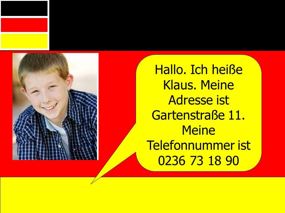 Hallo. Ich heiße Klaus. Meine Adresse ist Gartenstraße 11. Meine Telefonnummer ist 0236 73 18 90