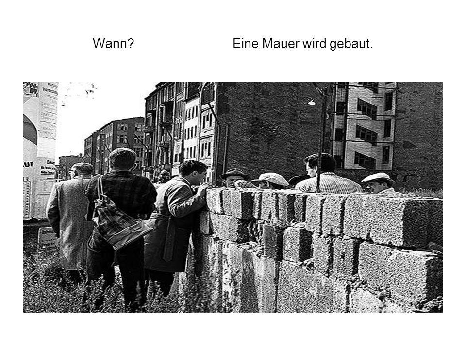 Wann? Eine Mauer wird gebaut.