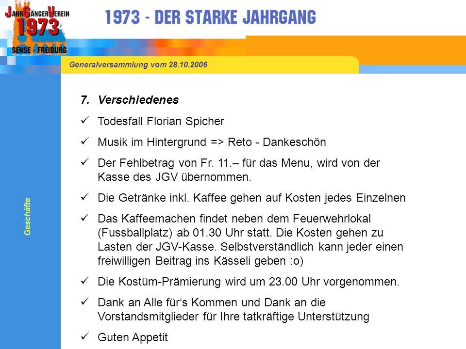 Generalversammlung vom 28.10.2006 7.Verschiedenes Todesfall Florian Spicher Musik im Hintergrund => Reto - Dankeschön Der Fehlbetrag von Fr.