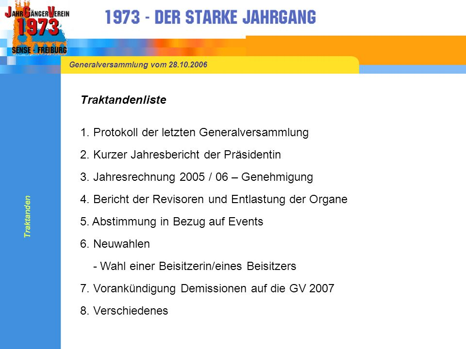 Generalversammlung vom 28.10.2006 1.Protokoll der letzten Generalversammlung Das Protokoll konnte auf dem Internet sowie eine Stunde vor der GV eingesehen werden.