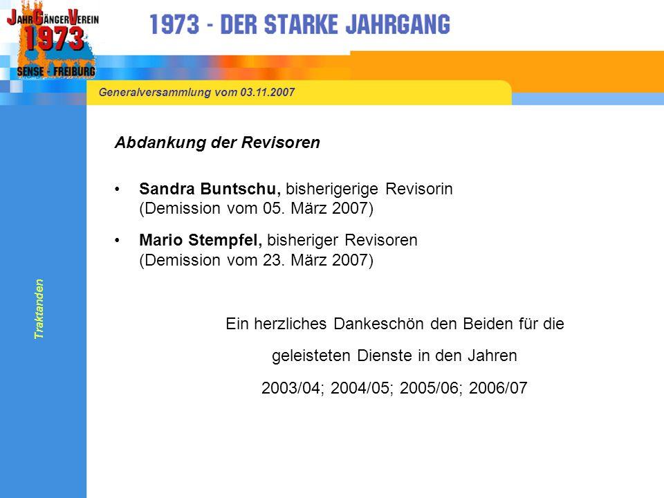 Generalversammlung vom 03.11.2007 Abdankung der Revisoren Sandra Buntschu, bisherigerige Revisorin (Demission vom 05.