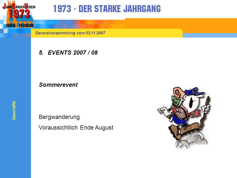 Generalversammlung vom 03.11.2007 5.EVENTS 2007 / 08 Sommerevent Bergwanderung Voraussichtlich Ende August Geschäfte
