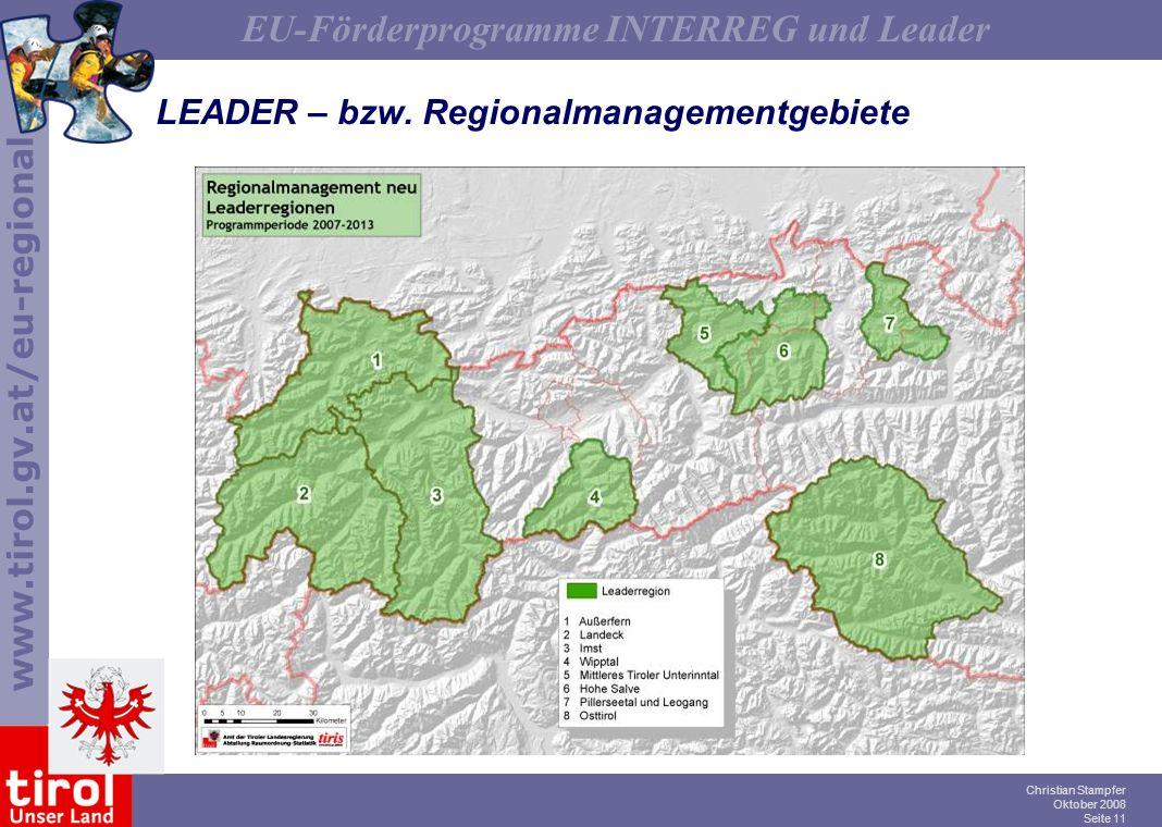 www.tirol.gv.at/eu-regional EU-Förderprogramme INTERREG und Leader Christian Stampfer Oktober 2008 Seite 11 LEADER – bzw. Regionalmanagementgebiete