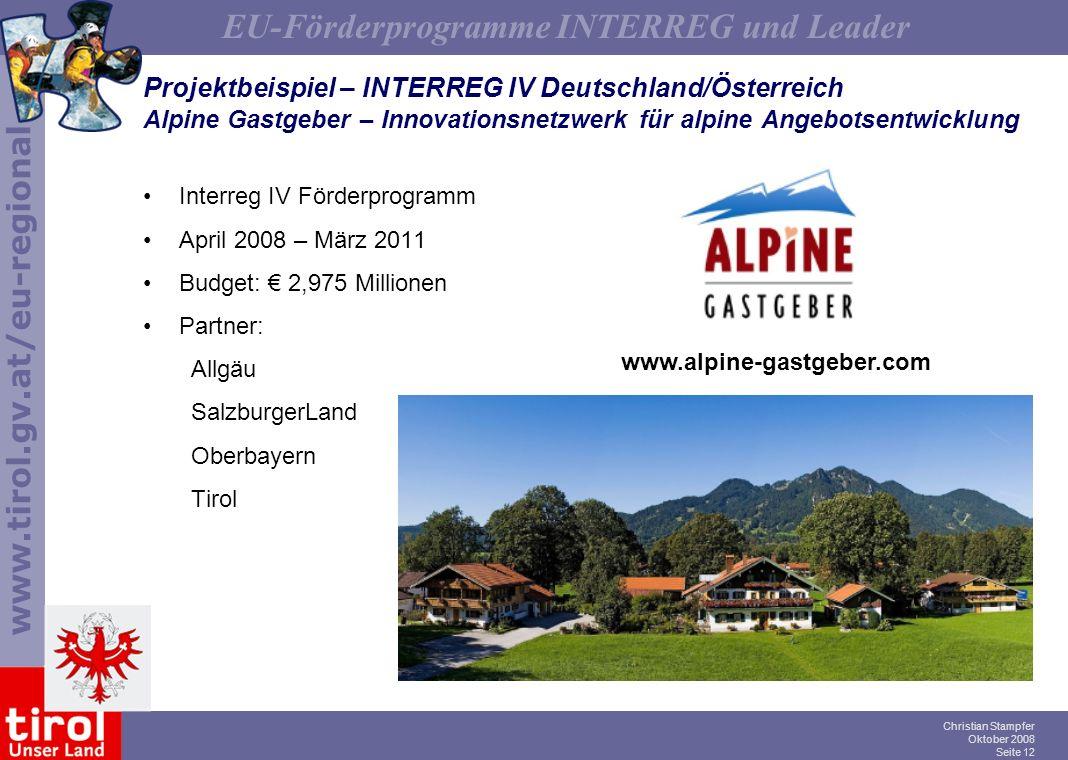 www.tirol.gv.at/eu-regional EU-Förderprogramme INTERREG und Leader Christian Stampfer Oktober 2008 Seite 12 Projektbeispiel – INTERREG IV Deutschland/