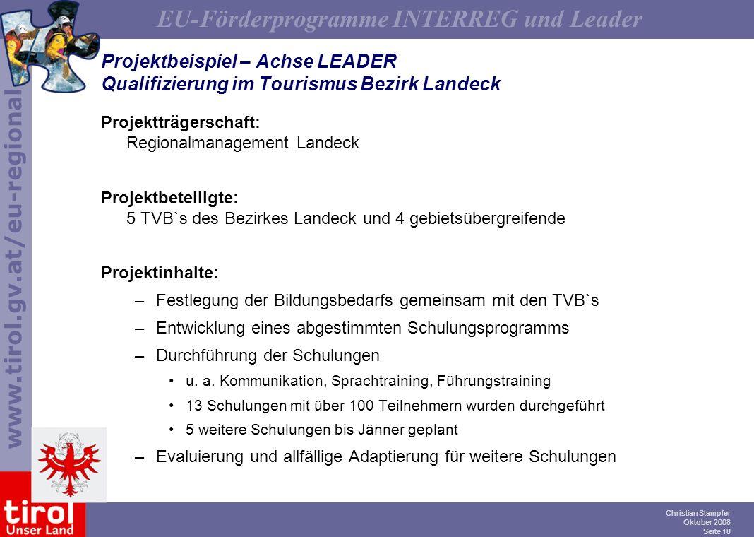 www.tirol.gv.at/eu-regional EU-Förderprogramme INTERREG und Leader Christian Stampfer Oktober 2008 Seite 18 Projektbeispiel – Achse LEADER Qualifizier
